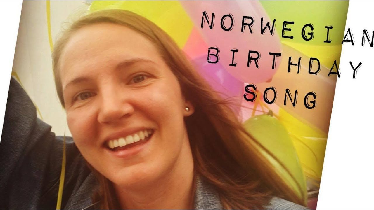 Norwegian Happy Birthday Song Hurra For Deg Youtube
