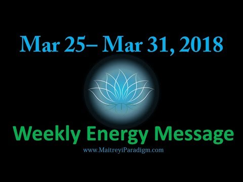 Conscious Living Weekly Energy Message for the week of March 25, 2018 thru March 31, 2018