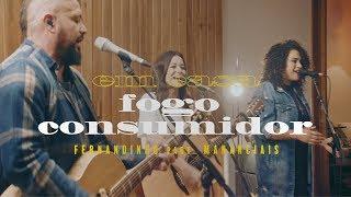 Смотреть клип Fernandinho - Fogo Consumidor Ft. Mananciais