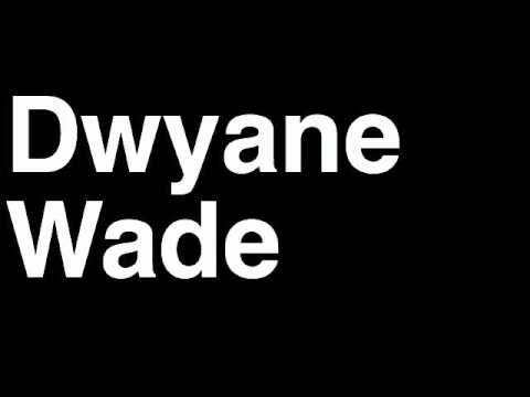 How to Pronounce Dwyane Wade Miami Heat NBA Basketball Player Runforthecube