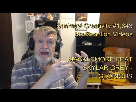 MACKLEMORE FEAT SKYLAR GREY - GLORIOUS : Bankrupt Creativity #1,343 My Reaction Videos