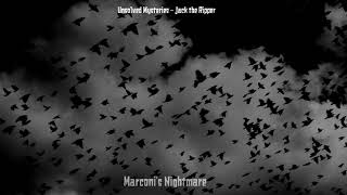 Unsolved Mysteries - Jack the Ripper (Vintage Horror Radio with Marconi's Nightmare)