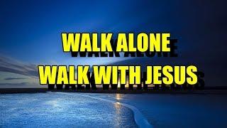 WALK ALONE WALK WITH JESUS