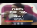 Repvblik - Selingkuh (Karnaval Inbox Tegal)