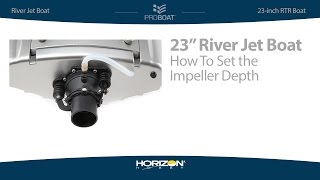 Load Video 3:  How To Set the Pro Boat River Jet Boat Impeller Depth