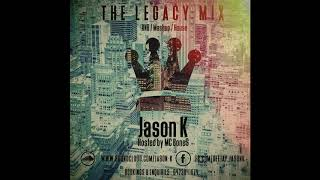 Jason K - The Legacy Mix (RNB, HOUSE, MASHUP, OLD SCHOOL, PARTY)