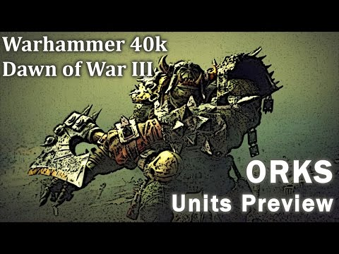 Warhammer 40k: Dawn of War III - ALL the UNITS Preview - ORKS |