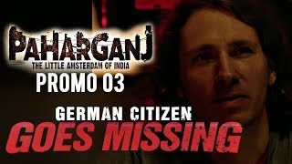 Paharganj | Dialogue Promo 03 | German Citizen Goes Missing | Laura Costa | SENN Productions