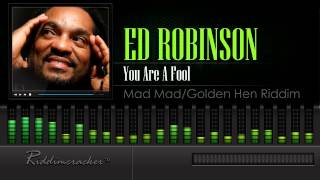 Ed Robinson - You Are A Fool (Mad Mad/Golden Hen Riddim)