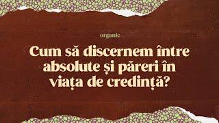 Cum să discernem între absolute și păreri în viața de credință?   Cristian Barbosu   Harvest Arad