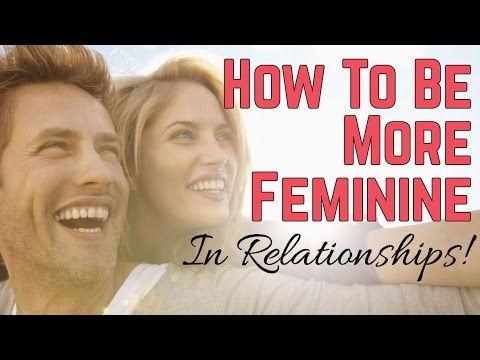 How To Be More Feminine In Relationships