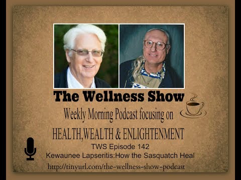 Kewauneelapseritis How The Sasquatch Heal Ep 142 The Wellness Show