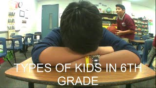 Types of kids in 6th grade!