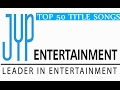 [TOP 50] JYP Entertainment Songs