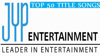 [TOP 50] JYP Entertainment Songs