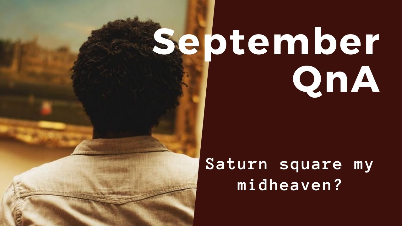 What does Saturn Square the Midheaven Mean? (September QnA)