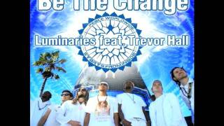 LUMINARIES ft. TREVOR HALL - BE THE CHANGE (FREE DOWNLOAD)