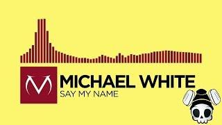 [Trap] - Michael White - Say My Name