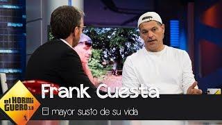 Frank Cuesta revela el susto más