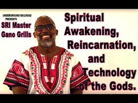 Sri Master Gano Grills- Spiritual Awakening, Reincarnation, and Technology of the Gods
