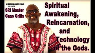 Sri Master Gano Grills- Spiritual Awakening, Reincarnation, and Technology of the Gods