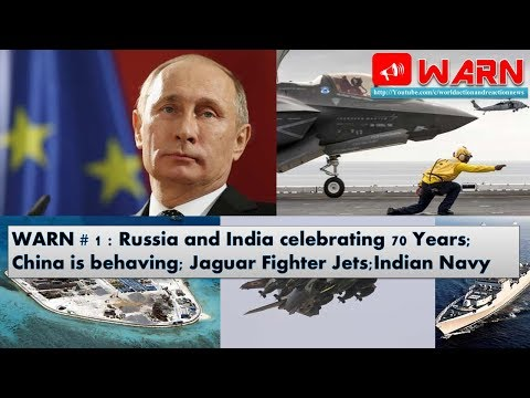 WARN # 1 : Russia and India celebrating 70 Years; China is behaving; Jaguar Fighter Jets;Indian Navy