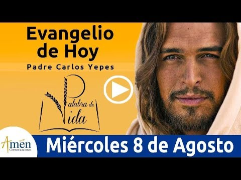 Evangelio de Hoy Miércoles 8 de Agosto 2018 | Padre Carlos Yepes