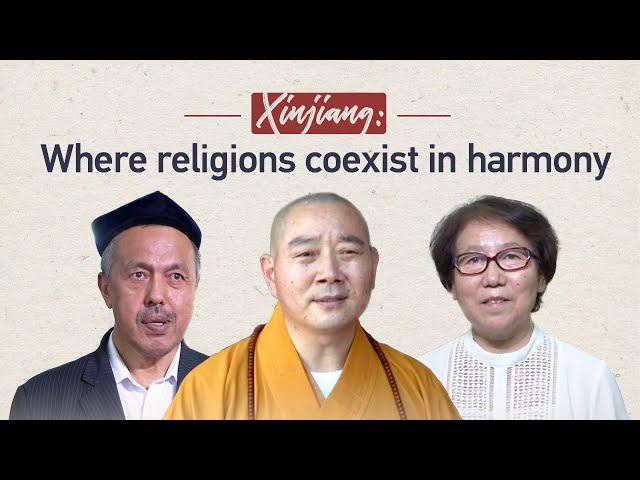 Xinjiang: Where religions coexist in harmony
