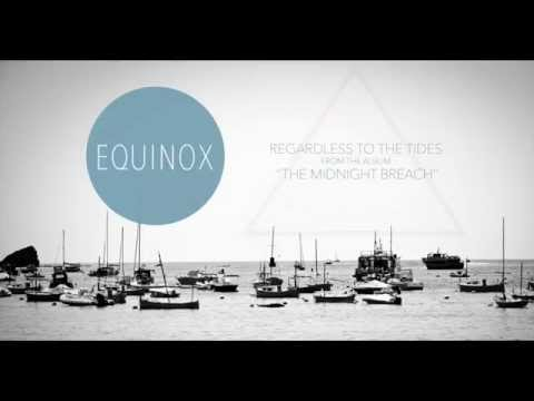 EQUINOX  - REGARDLESS TO THE TIDES (OFFICIAL AUDIO)