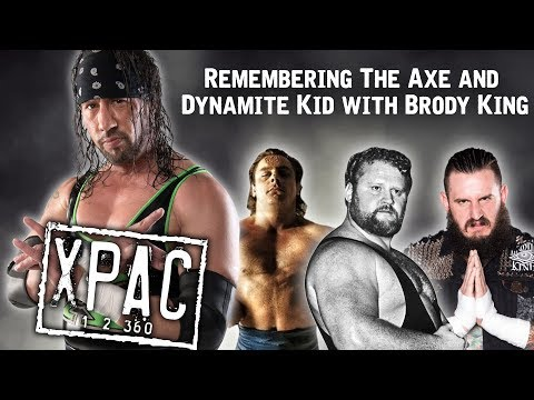 Remembering The Axe and Dynamite Kid with Brody King  on X-Pac 12360 Ep. 117