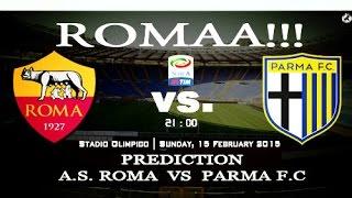 Prediction Roma VS Parma Serie A HD | Sunday 15 February 2015