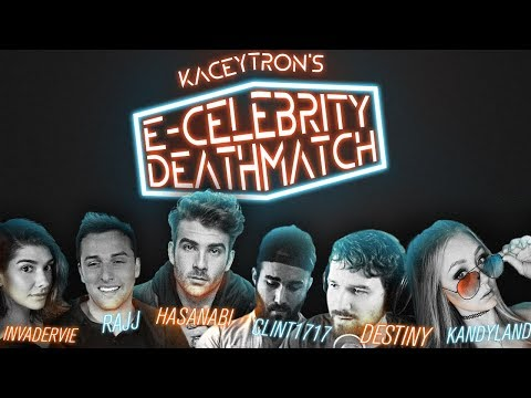 E-Celebrity Deathmatch ft. Rajj Patel, Destiny, Hasan, Kandyland, InvaderVie & Clint1717
