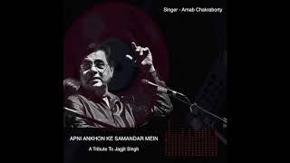 Jagjit Singh | Apni Ankhon Ke | Arnab Chakraborty Cover