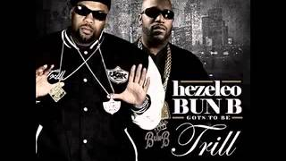 NEW BUN B, GOTS TO BE TRILL  FEAT HEZELEO
