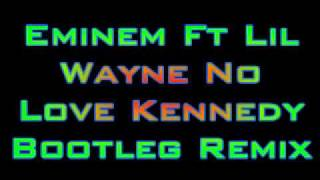 Download Lil Wayne ft Eminem No Love Kennedy Bootleg remix MP3 song and Music Video