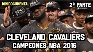 cleveland cavaliers campeones 2016 2 parte mini documental nba