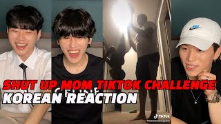 KOREANS REACT TO SHUT UP MOM TIKTOK CHALLENGE COMPILATION