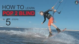 5 Steps How To Learn POP 2 BLIND (in Kiteboarding)