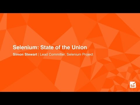 Keynote - Selenium: State of the Union - Simon Stewart – Selenium Project & WebDriver