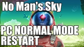 No Man's Sky BEYOND 2.0 PC normal mode restart!