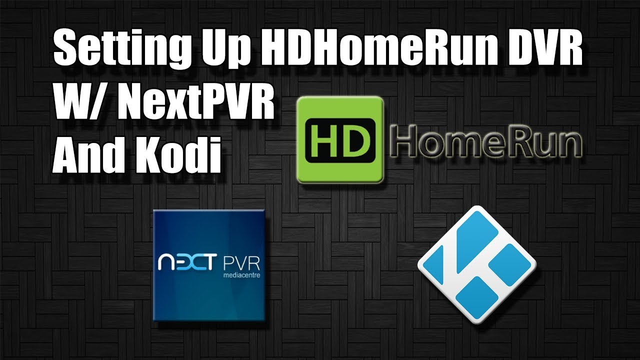 Setting Up HDHomeRun With NextPVR And Kodi