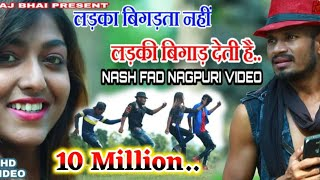 Raj bhai video 2020  ladka bigadta nhi ladki bigad deti hai ,nash fad nagpuri video song NSV