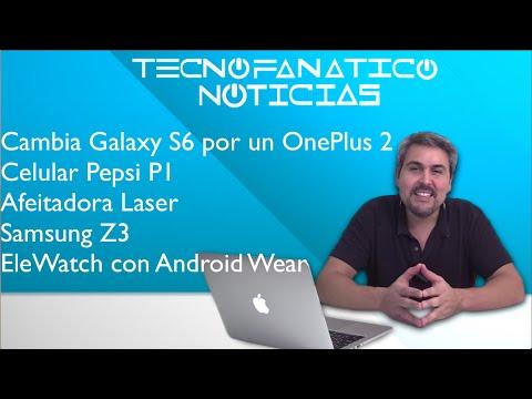 Reseña Cambia tu S6 por un OnePlus 2, Galaxy Z3, EleWatch, Pepsi P1, Afeitadora laser