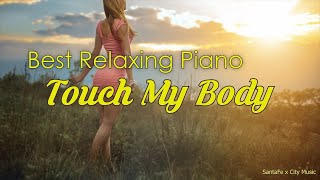 Touch My Body 🧡 Best relaxing piano, Beautiful Piano Music | City Music