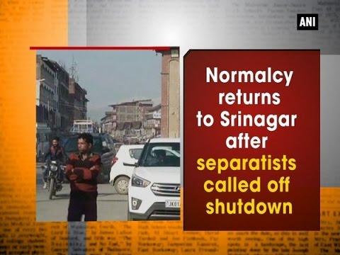 Normalcy returns to Srinagar after separatists called off shutdown - Kashmir News