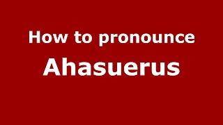 How to Pronounce Ahasuerus - PronounceNames.com