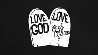 Love God, Love Each Other