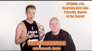 James St. James and Courtney Act: Transformations
