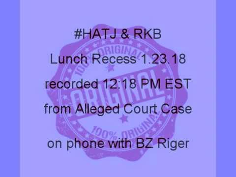 #HATJ & RKB : Lunch Recess Alleged Court Case 1.23.18