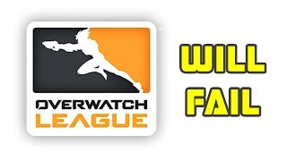 4 Reasons Why The Overwatch League Will Fail
